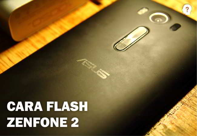 Berhasil: Cara Flash Zenfone 2 via Flashtool dan ADB