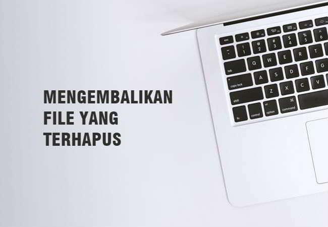 Cara Mengembalikan File Yang Terhapus Di Laptop Gampang