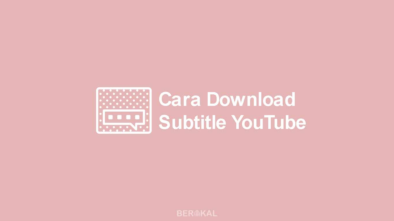 Cara Download Subtitle dari YouTube