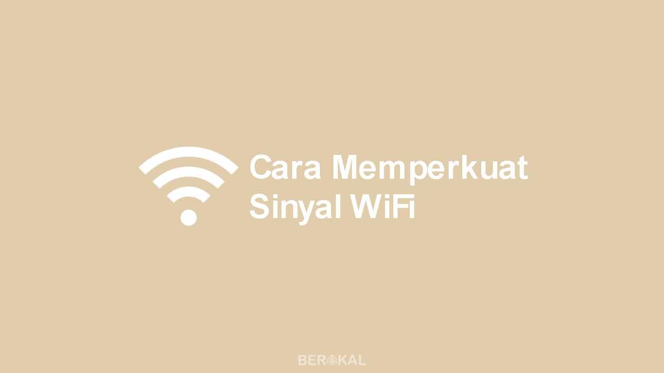 Cara Memperkuat Sinyal WiFi