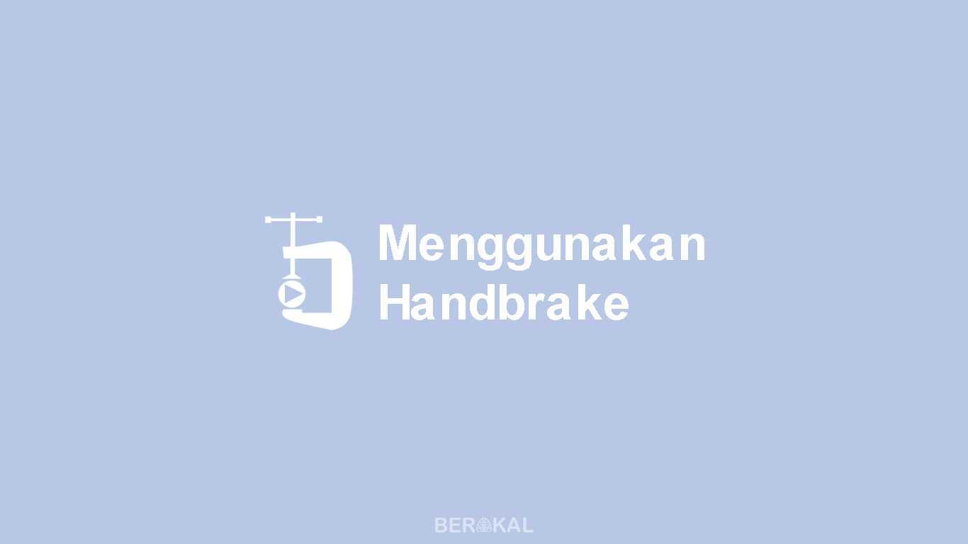 Cara Menggunakan Handbrake