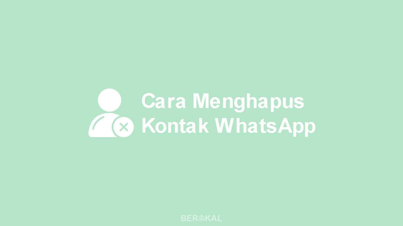 2 Cara Menghapus Kontak Whatsapp Permanen 2019