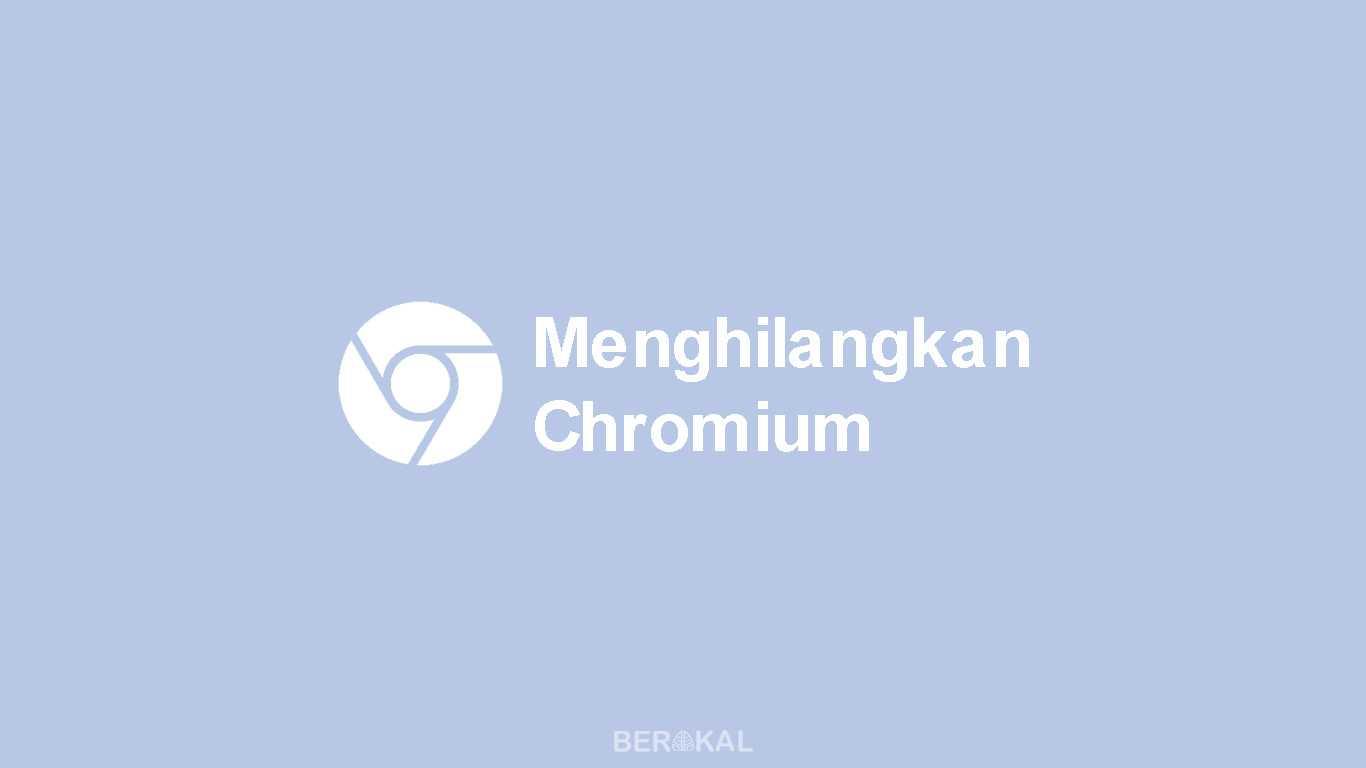 Cara Menghilangkan Chromium