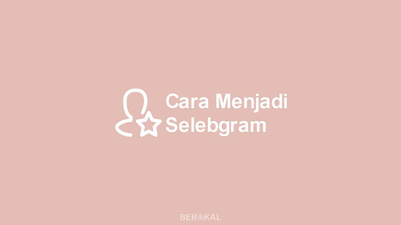 Cara Menjadi Selebgram