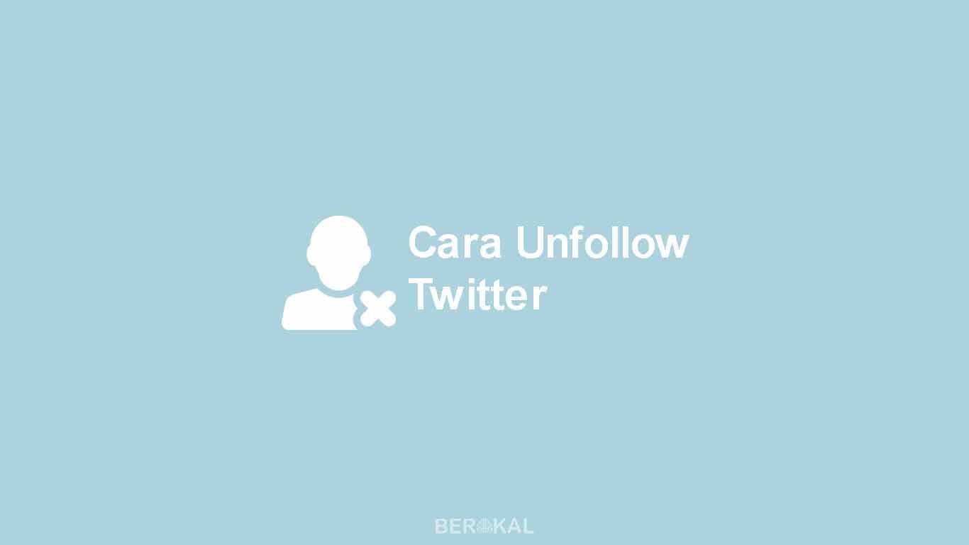 Cara Unfollow Twitter