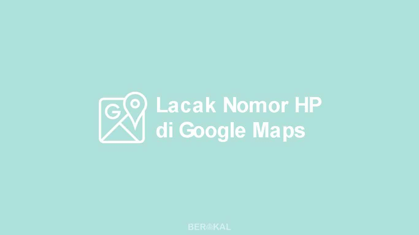 Melacak Nomor HP lewat Google Maps