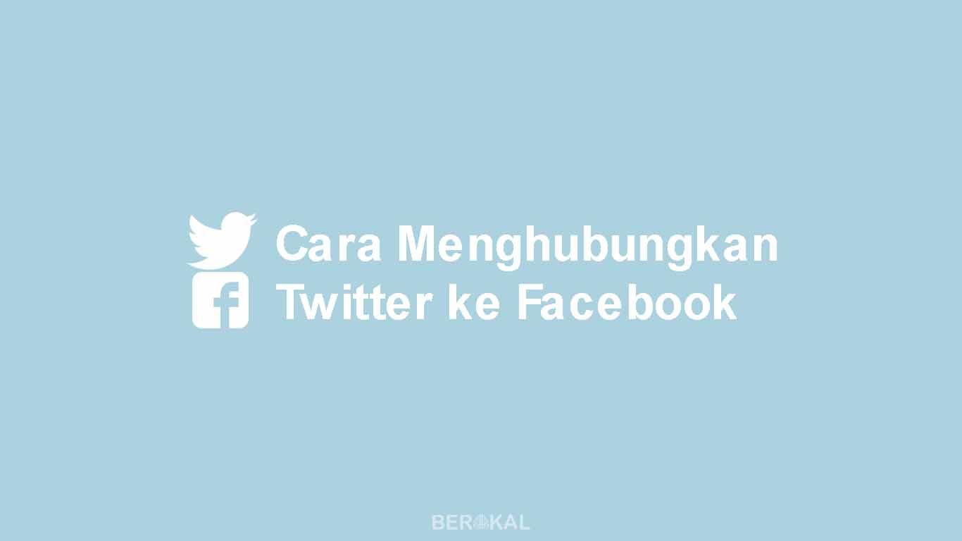 cara menghubungkan twitter ke facebook