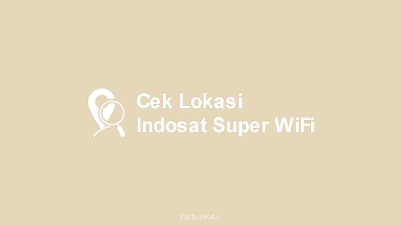 Cara Cek Lokasi Indosat WiFi