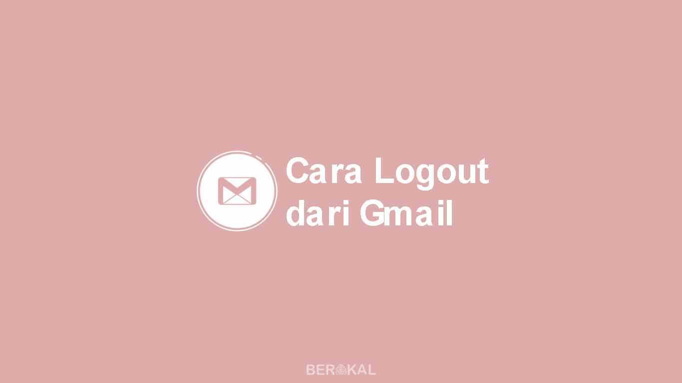 Cara Logout Gmail