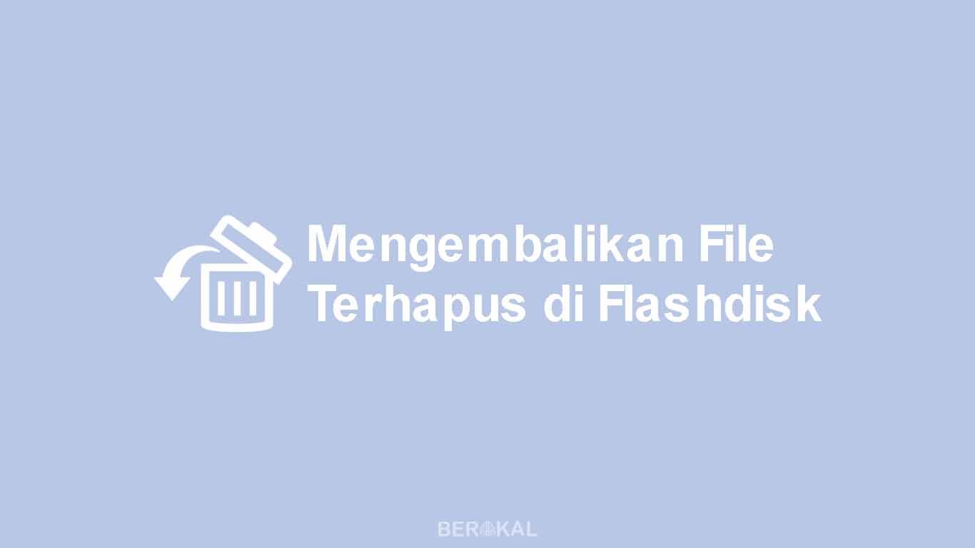 √ 3 Cara Mengembalikan File yang Terhapus Permanen di Flashdisk
