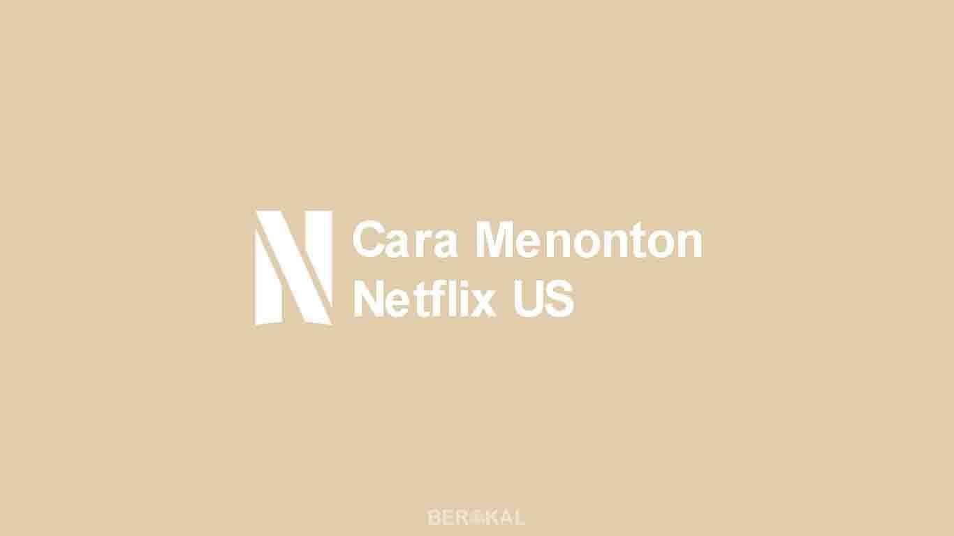 Cara Menonton Netflix US