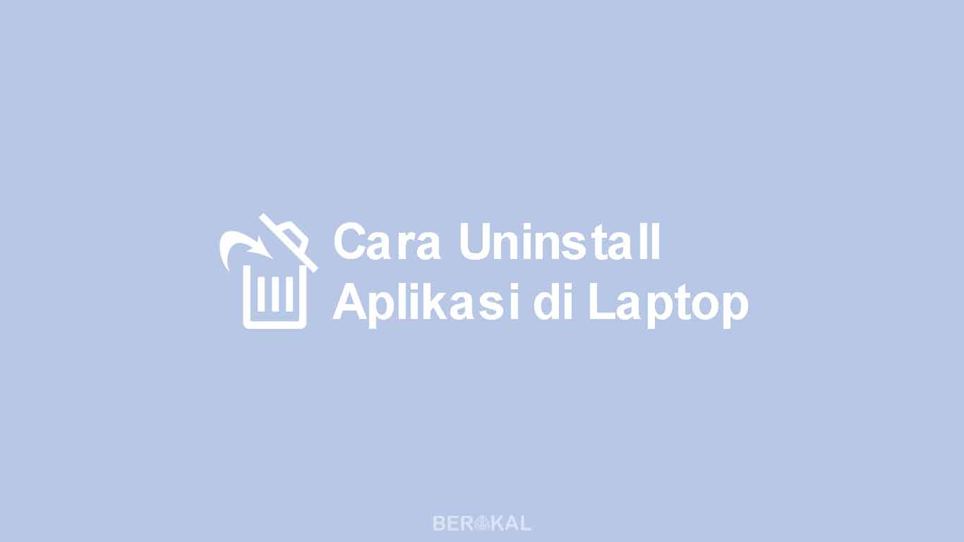 Cara Uninstall Aplikasi di Laptop