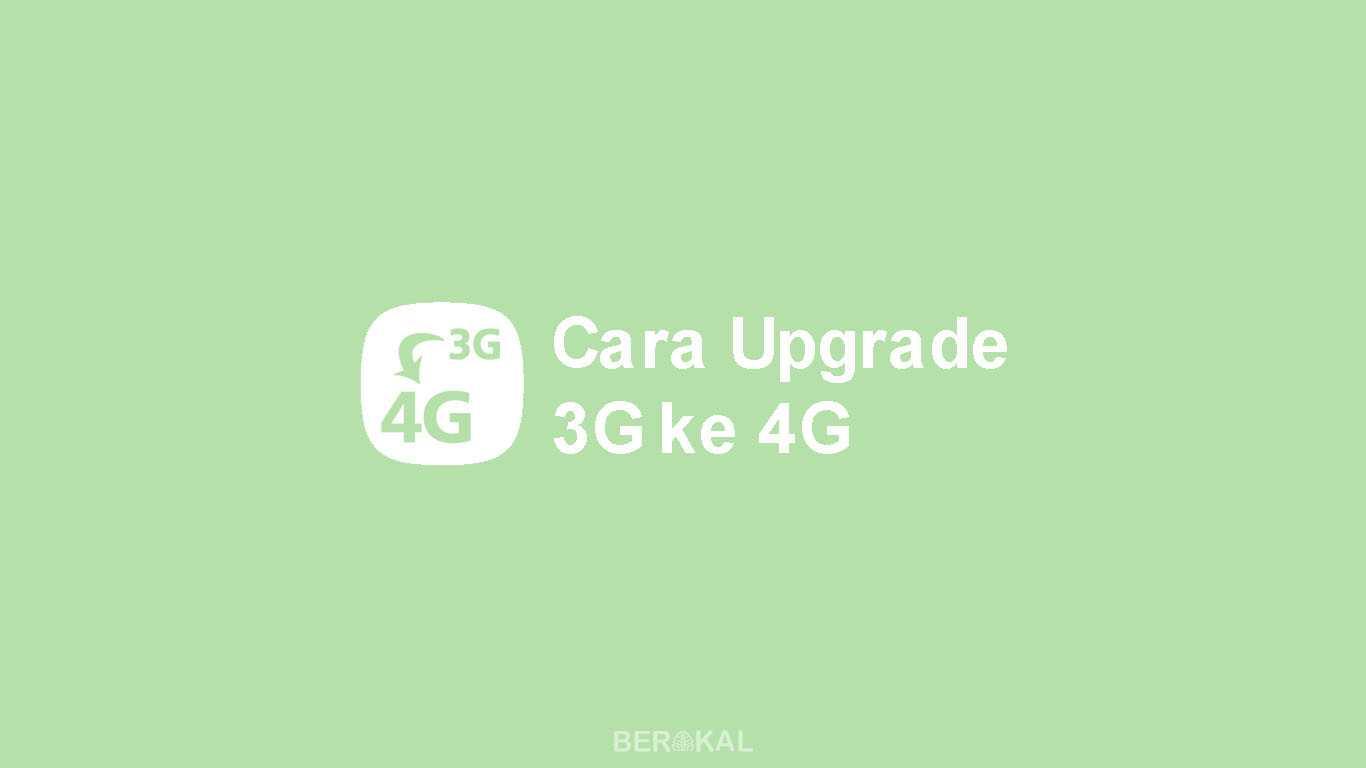Cara Upgrade HP 3G ke 4G