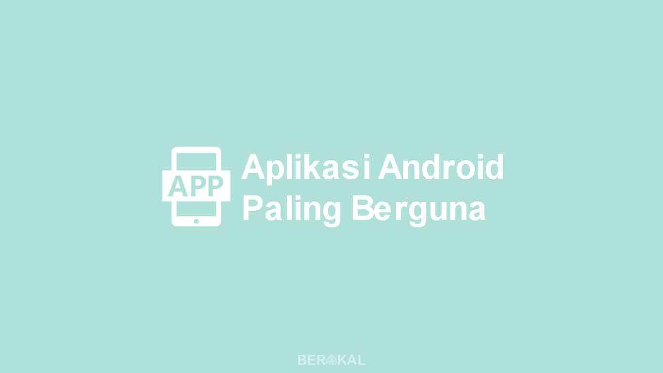 aplikasi android paling berguna