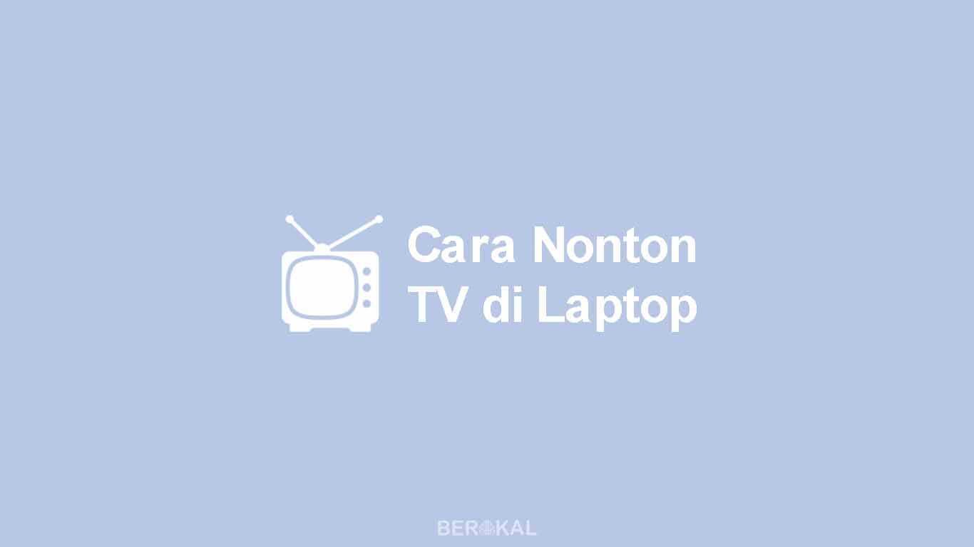 Cara Nonton TV di Laptop