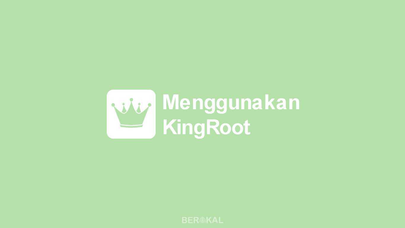Cara Menggunakan KingRoot