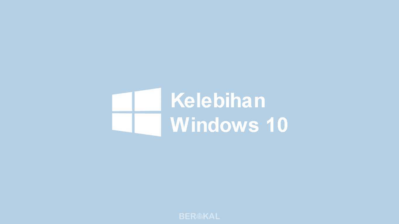 Kelebihan Windows 10
