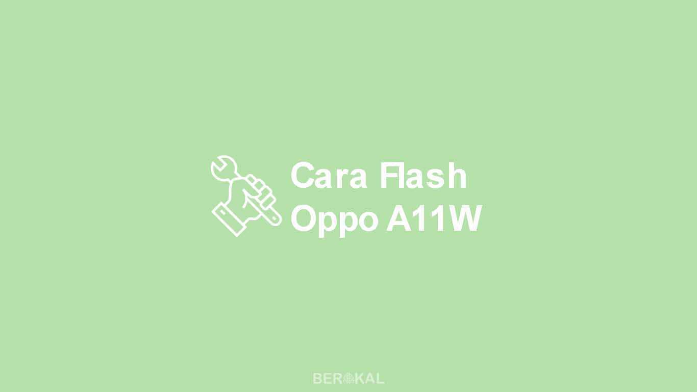 Cara Flash Oppo A11W