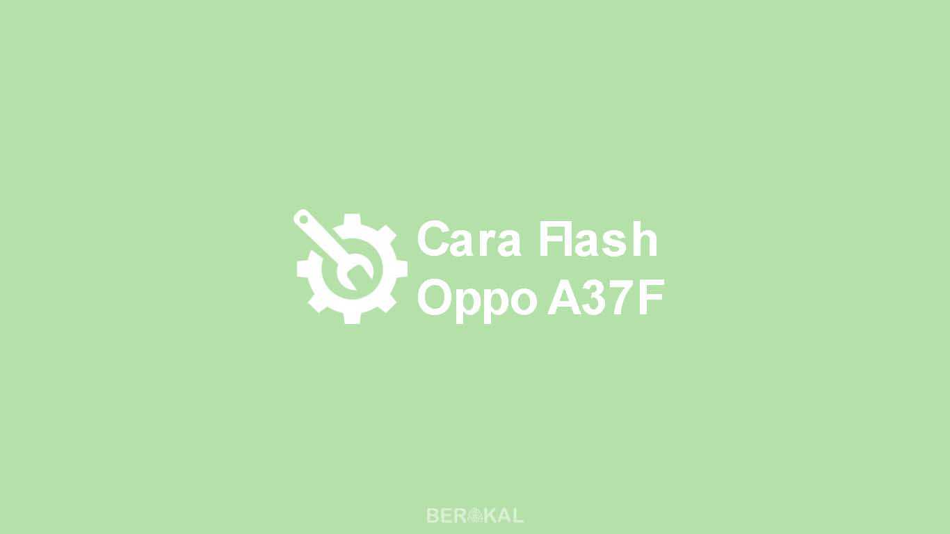Cara Flash Oppo A37F