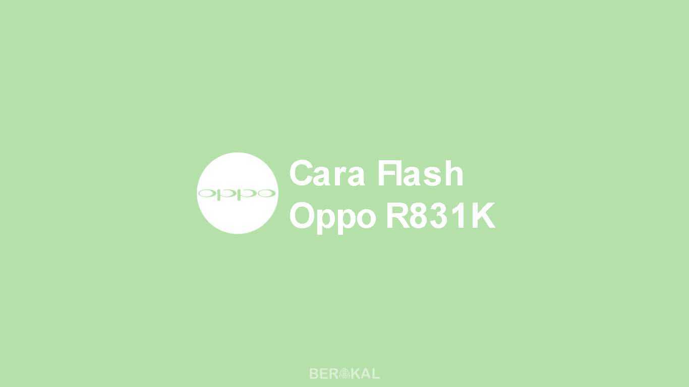 Cara Flash Oppo R831K