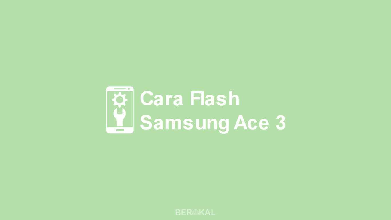 Cara Flash Samsung Ace 3