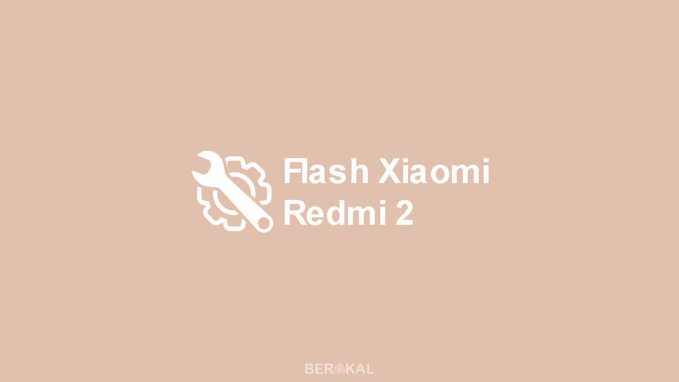 Cara Flash Xiaomi Redmi 2