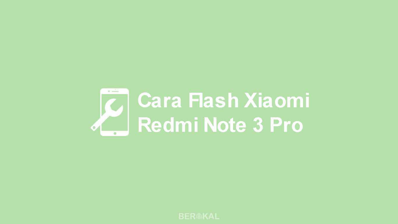 Cara Flash Xiaomi Redmi Note 3 Pro