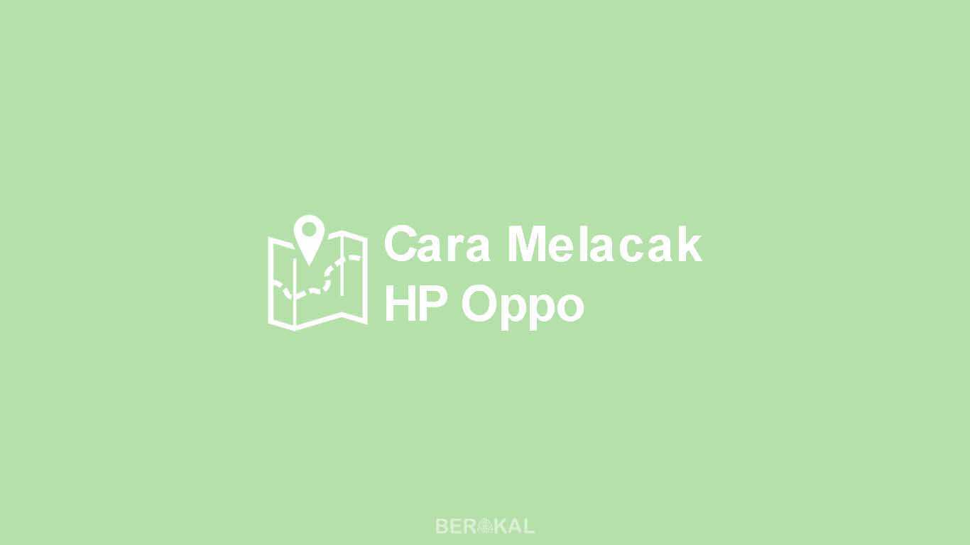 Cara Melacak HP Oppo yang Hilang