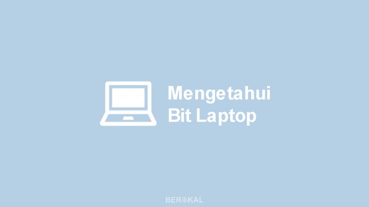 Cara Mengetahui Bit Laptop