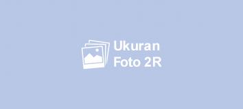 Ukuran Foto 2R