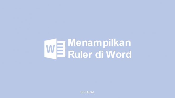 Cara Menampilkan Ruler di Word