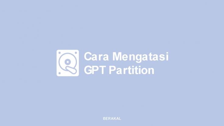 Cara Mengatasi GPT Partition