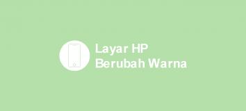 Cara Mengatasi Layar HP Berubah Warna