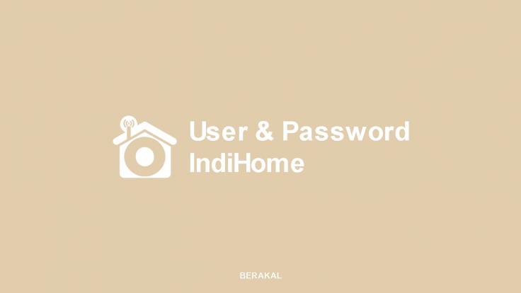 Username dan Password Admin IndiHome
