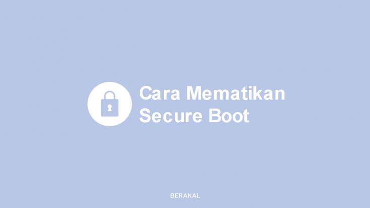 Cara Mematikan Secure Boot