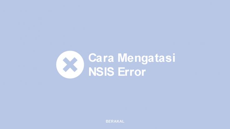 Cara Mengatasi NSIS Error
